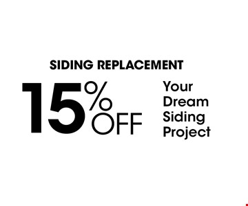 SIDING REPLACEMENT. 15% Off Your Dream Siding Project. PLUS NO Money Down, NO Interest NO Payments For One Whole Year!