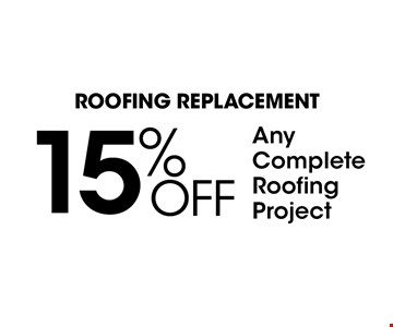 ROOFING REPLACEMENT. 15% Off Any Complete Roofing Project. PLUS NO Money Down, NO Interest NO Payments For One Whole Year!