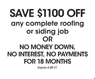 Save $1100 Off any complete roofing or siding job OR No Money Down, No Interest, No Payments For 18 Months. Expires 4-28-17.