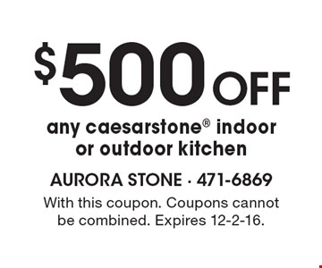$500 Off any caesarstone indoor or outdoor kitchen. With this coupon. Coupons cannot be combined. Expires 12-2-16.