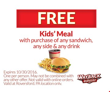 Free kid's meal with purchase of any sandwich, any side & any drink
