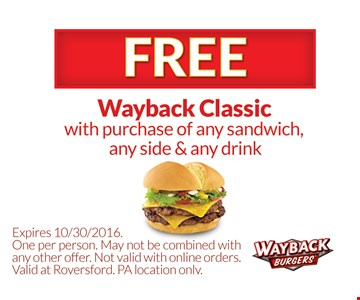 Free wayback classic with purchase of any sandwich, any side & any drink