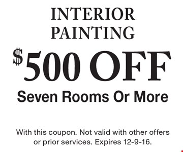INTERIOR PAINTING $500 OFF Seven Rooms Or More. With this coupon. Not valid with other offers or prior services. Expires 12-9-16.
