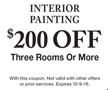 INTERIOR PAINTING $200 OFF Three Rooms Or More. With this coupon. Not valid with other offers or prior services. Expires 12-9-16.