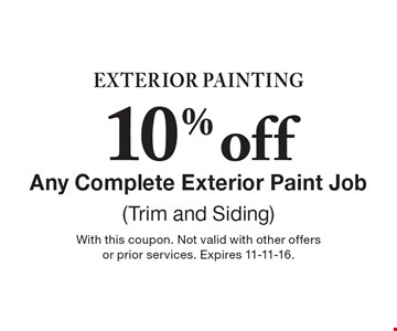 Exterior Painting – 10% Off Any Complete Exterior Paint Job (Trim and Siding). With this coupon. Not valid with other offers or prior services. Expires 11-11-16.