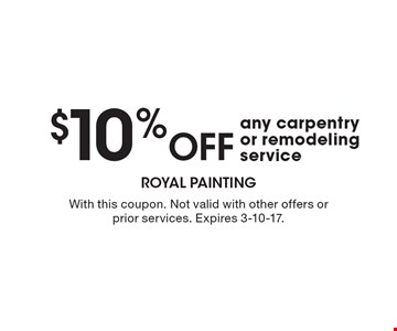 $10% Off any carpentry or remodeling service. With this coupon. Not valid with other offers or prior services. Expires 3-10-17.