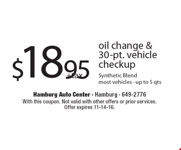$18.95 + tax oil change & 30-pt. vehicle checkup. Synthetic blend. Most vehicles - up to 5 qts. With this coupon. Not valid with other offers or prior services. Offer expires 11-14-16.