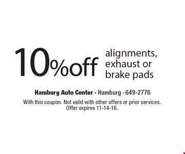 10% off alignments, exhaust or brake pads. With this coupon. Not valid with other offers or prior services. Offer expires 11-14-16.