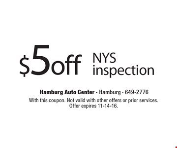 $5 off NYS inspection. With this coupon. Not valid with other offers or prior services. Offer expires 11-14-16.