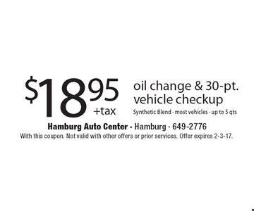 $18.95 + tax oil change & 30-pt. vehicle checkup. Synthetic blend. Most vehicles. Up to 5 qts. With this coupon. Not valid with other offers or prior services. Offer expires 2-3-17.
