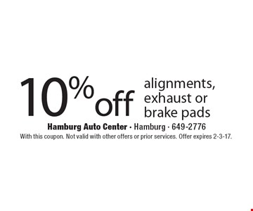 10% off alignments, exhaust or brake pads. With this coupon. Not valid with other offers or prior services. Offer expires 2-3-17.
