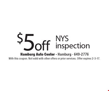 $5 off NYS inspection. With this coupon. Not valid with other offers or prior services. Offer expires 2-3-17.
