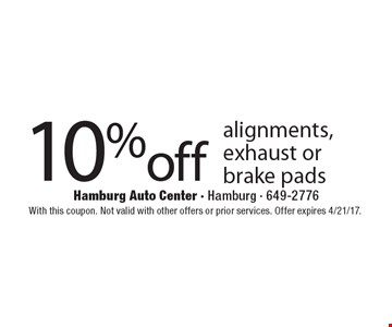 10%off alignments, exhaust or brake pads. With this coupon. Not valid with other offers or prior services. Offer expires 4/21/17.