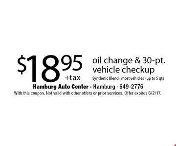 $18.95+tax oil change & 30-pt. vehicle checkup Synthetic Blend - most vehicles - up to 5 qts. With this coupon. Not valid with other offers or prior services. Offer expires 6/2/17.