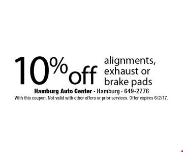 10% off alignments, exhaust or brake pads. With this coupon. Not valid with other offers or prior services. Offer expires 6/2/17.