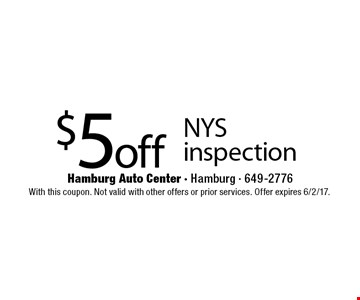 $5 off NYS inspection. With this coupon. Not valid with other offers or prior services. Offer expires 6/2/17.