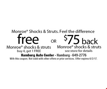 Monroe Shocks & Struts. Feel the difference $75 back Monroe shocks & struts see store for details. free Monroe shocks & struts buy 4, get 1 FREE. With this coupon. Not valid with other offers or prior services. Offer expires 6/2/17.