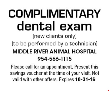 COMPLIMENTARY dental exam (new clients only) (to be performed by a technician). Please call for an appointment. Present this savings voucher at the time of your visit. Not valid with other offers. Expires 10-31-16.