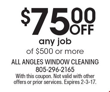 $75.00 off any job of $500 or more. With this coupon. Not valid with other offers or prior services. Expires 2-3-17.