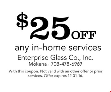 $25 off any in-home services. With this coupon. Not valid with an other offer or prior services. Offer expires 12-31-16.