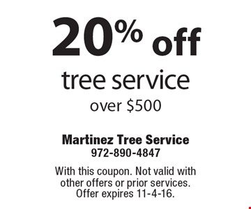 20% off tree service over $500. With this coupon. Not valid with other offers or prior services. Offer expires 11-4-16.