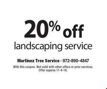 20% off landscaping service. With this coupon. Not valid with other offers or prior services. Offer expires 11-4-16.