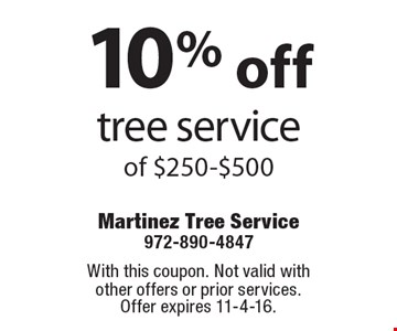10% off tree service of $250-$500. With this coupon. Not valid with other offers or prior services. Offer expires 11-4-16.
