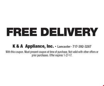 FREE DELIVERY. With this coupon. Must present coupon at time of purchase. Not valid with other offers or prior purchases. Offer expires 1-27-17.