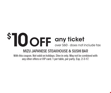 $10 off any ticket over $60. Does not include tax. With this coupon. Not valid on holidays. Dine in only. May not be combined with any other offers or VIP card. 1 per table, per party. Exp. 2-3-17.
