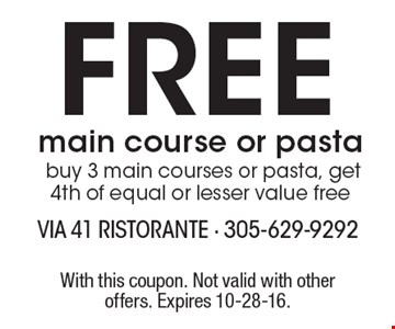 Free main course or pasta. Buy 3 main courses or pasta, get 4th of equal or lesser value free. With this coupon. Not valid with other offers. Expires 10-28-16.