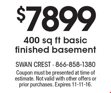 $7899 for 400 sq. ft. basic finished basement. Coupon must be presented at time of estimate. Not valid with other offers or prior purchases. Expires 11-11-16.