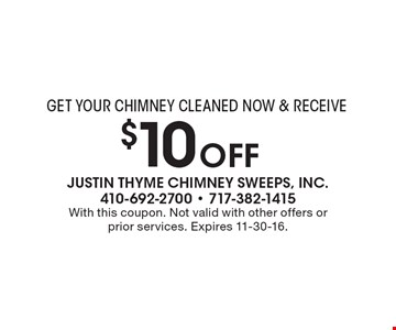 $10 OFF chimney cleaning.  Get your chimney cleaned now & receive $10 off. With this coupon. Not valid with other offers or prior services. Expires 11-30-16.