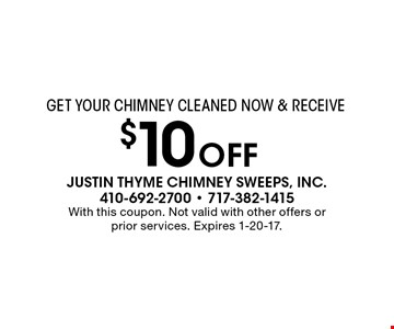 $10 OFF chimney cleaning get your chimney cleaned now & receive $10 off. With this coupon. Not valid with other offers or prior services. Expires 1-20-17.