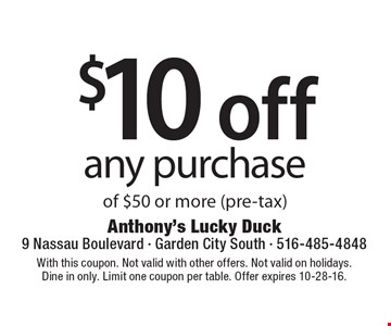$10 off any purchase of $50 or more (pre-tax). With this coupon. Not valid with other offers. Not valid on holidays. Dine in only. Limit one coupon per table. Offer expires 10-28-16.