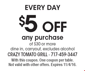 EVERY DAY $5off any purchase of $30 or more dine in, carryout, excludes alcohol. With this coupon. One coupon per table. Not valid with other offers. Expires 11/4/16.