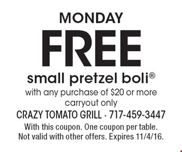 Monday FREE small pretzel boli with any purchase of $20 or more carryout only. With this coupon. One coupon per table. Not valid with other offers. Expires 11/4/16.