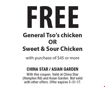 Free General Tso's chicken OR Sweet & Sour Chicken. with purchase of $45 or more. With this coupon. Valid at China Star(Hampton Rd) and Asian Garden. Not validwith other offers. Offer expires 5-31-17.