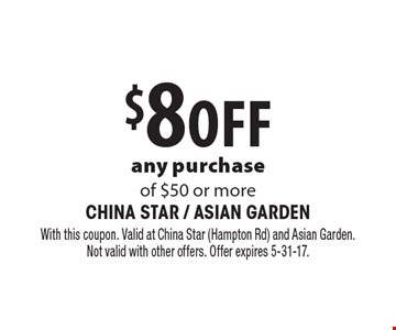 $8 off any purchase of $50 or more. With this coupon. Valid at China Star (Hampton Rd) and Asian Garden.Not valid with other offers. Offer expires 5-31-17.