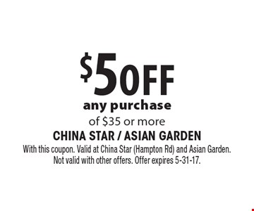 $5 off any purchase of $35 or more. With this coupon. Valid at China Star (Hampton Rd) and Asian Garden.Not valid with other offers. Offer expires 5-31-17.