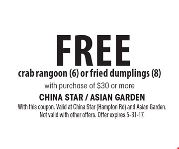 Free crab rangoon (6) or fried dumplings (8) with purchase of $30 or more. With this coupon. Valid at China Star (Hampton Rd) and Asian Garden.Not valid with other offers. Offer expires 5-31-17.