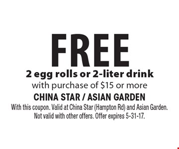 Free 2 egg rolls or 2-liter drink with purchase of $15 or more. With this coupon. Valid at China Star (Hampton Rd) and Asian Garden.Not valid with other offers. Offer expires 5-31-17.