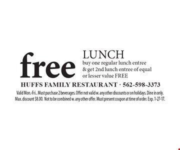 FREE LUNCH. buy one regular lunch entree & get 2nd lunch entree of equal or lesser value FREE. Valid Mon.-Fri.. Must purchase 2 beverages. Offer not valid w. any other discounts or on holidays. Dine in only. Max. discount $8.00. Not to be combined w. any other offer. Must present coupon at time of order. Exp. 1-27-17.