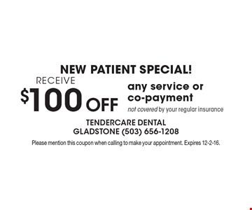 New patient special! Receive $100 OFF any service or co-payment not covered by your regular insurance. Please mention this coupon when calling to make your appointment. Expires 12-2-16.