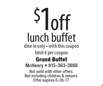$1 off lunch buffet. Dine in only. With this coupon. Limit 4 per coupon. Not valid with other offers.Not including children & seniors. Offer expires 6-26-17.