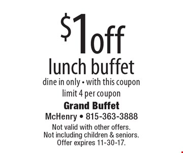 $1off lunch buffet dine in only - with this coupon. Limit 4 per coupon. Not valid with other offers. Not including children & seniors. Offer expires 11-30-17.