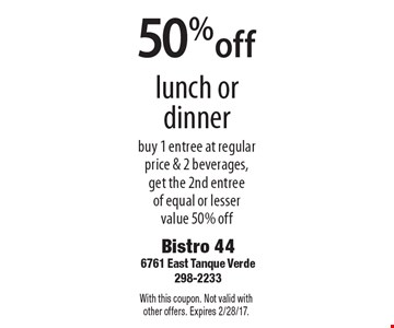 50% off lunch or dinner buy 1 entree at regular price & 2 beverages, get the 2nd entree of equal or lesser value 50% off. With this coupon. Not valid with other offers. Expires 2/28/17.
