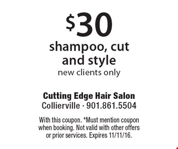 $30 shampoo, cut and style new clients only. With this coupon. *Must mention coupon when booking. Not valid with other offers or prior services. Expires 11/11/16.