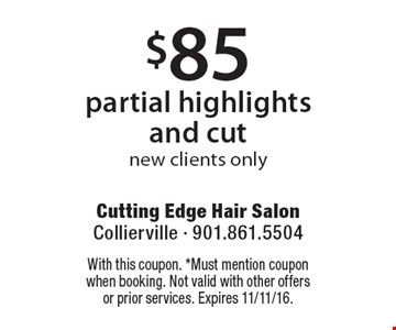 $85 partial highlights and cut, new clients only. With this coupon. *Must mention coupon when booking. Not valid with other offers or prior services. Expires 11/11/16.