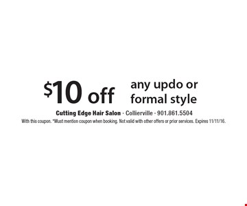$10 off any updo or formal style. With this coupon. *Must mention coupon when booking. Not valid with other offers or prior services. Expires 11/11/16.