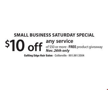 Small Business Saturday Special. $10 off any service of $50 or more. FREE product giveaway. Nov. 26th only.